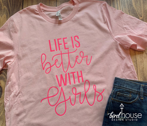 Life is Better with Girls Shirt, Cute Girl Mom, Grandma
