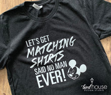 Load image into Gallery viewer, Let's Get Matching Shirts Said no man ever Funny Disney Food & Wine Shirt, Disney Mickey, Cute Personalized, Group Tees