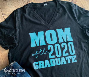 Mom of the Graduate, Dad, Sister, Class of 2020, Any Family, Cute Graduate Shirt Any Color