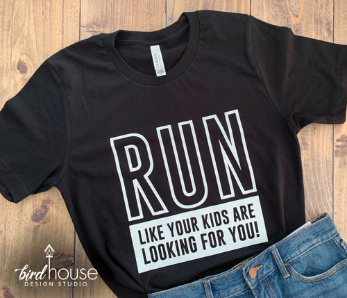 run like your kids are looking for you, funny mom shirts