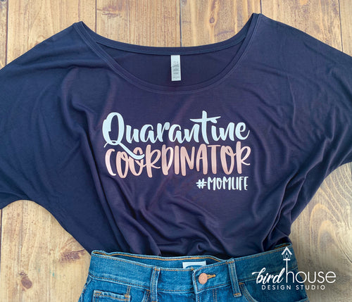Quarantine Coordinator, Mom Life, Funny Quarantined Shirt, Custom Any Colors or style
