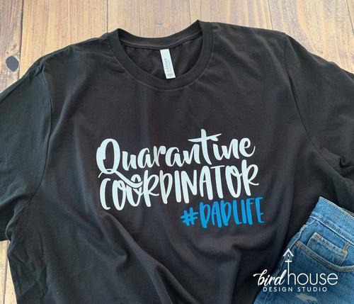 Quarantine Coordinator, Dad Life, Funny Quarantined Shirt, Custom Any Colors or style