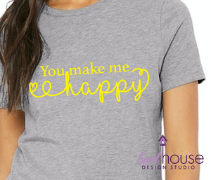 You make me Happy, Cute Shirt, Sunshine Any Color