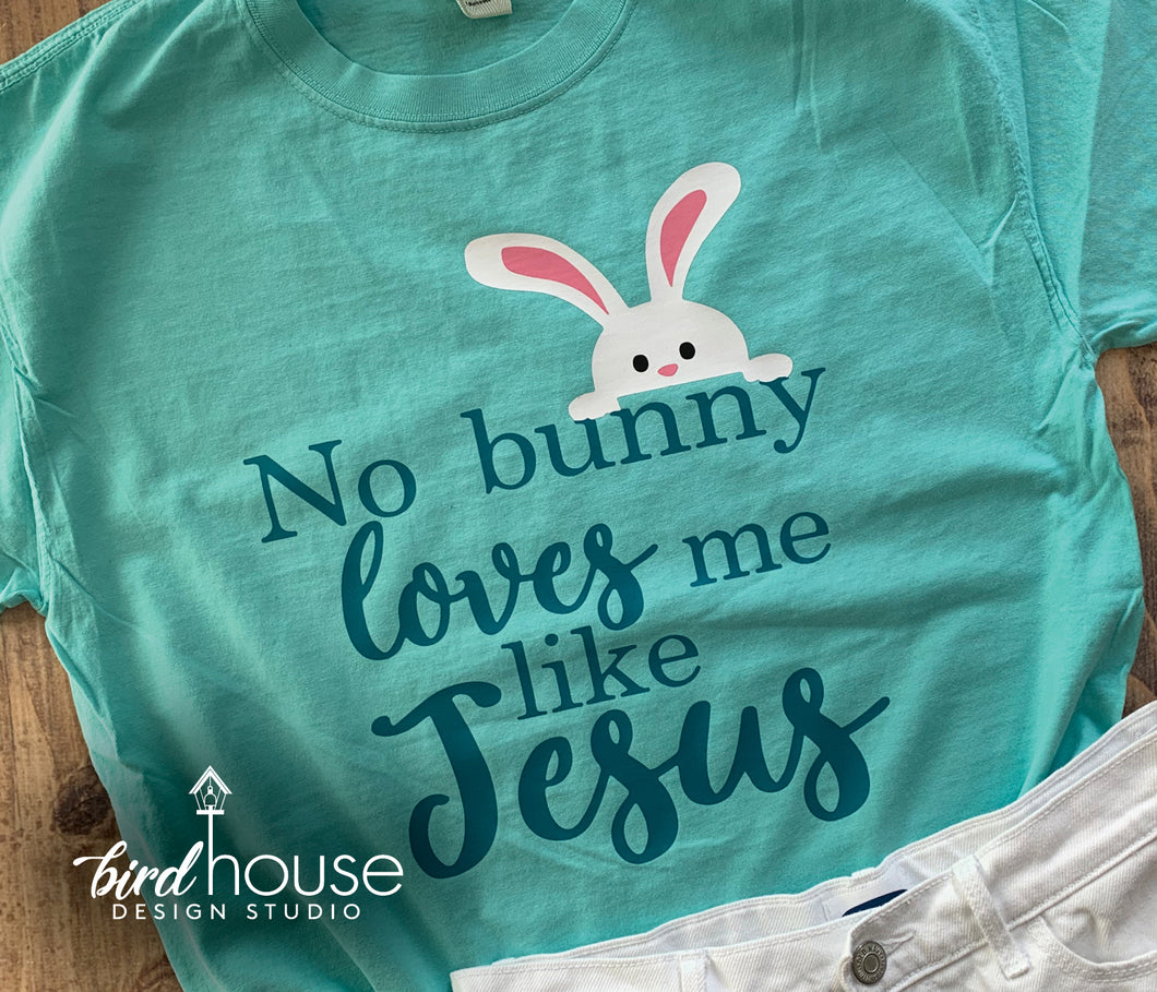 No Bunny Loves me Like Jesus Shirt, Cute Religious Easter Sunday Tee