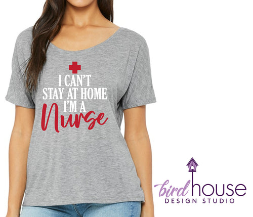 I Can't Stay at Home, I'm a Nurse, Cute Tee, Quarantined, Medical Professionals, Covid