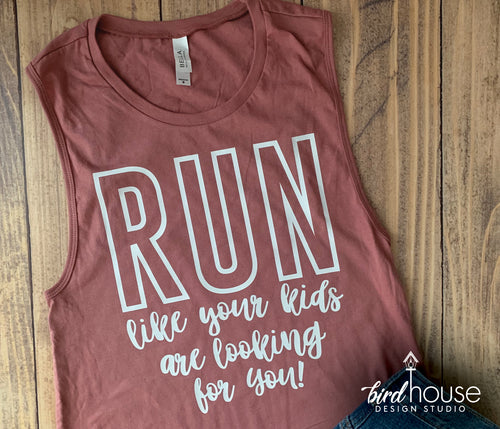 Run like your kids are looking for you, Cute and Funny Mom Shirt, Any Color