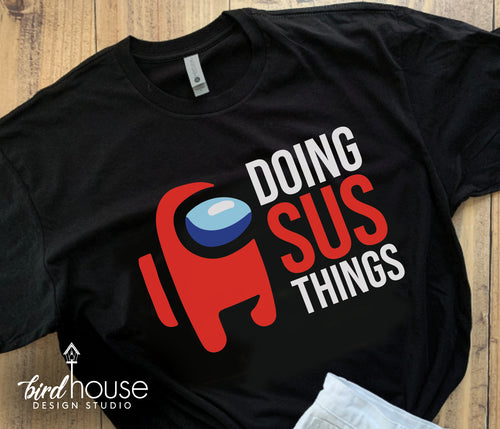 Doing SUS things Among Us Shirt, Cute Tee Custom ANY COLOR, Roblox Gamer Dance, Birthday Theme Party Gift Tiktok Suspicious It wasnt me funny shirts kids