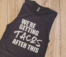 Load image into Gallery viewer, Funny workout shirt, getting tacos after this tank top, gym t-shirt