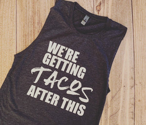 Funny workout shirt, getting tacos after this tank top, gym t-shirt