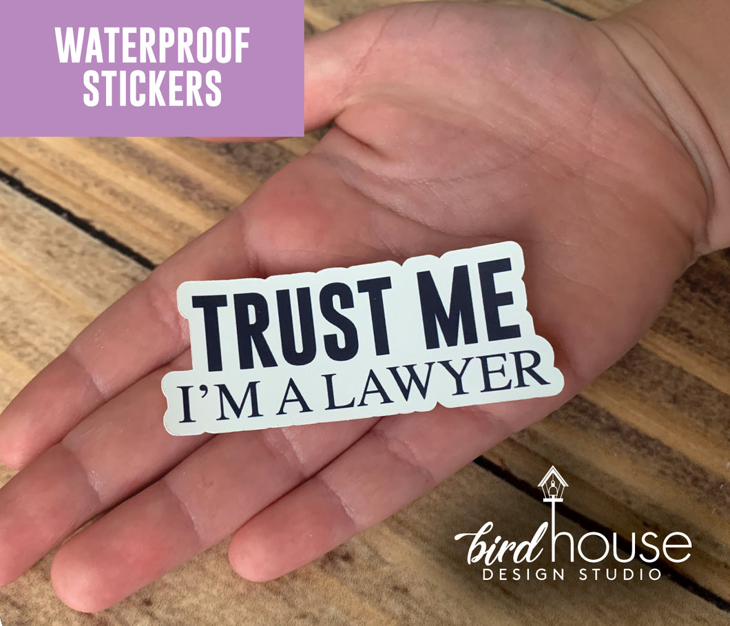 Trust Me, I'm a Lawyer, Cute Attorney Waterproof Sticker, Water Bottles, Laptop