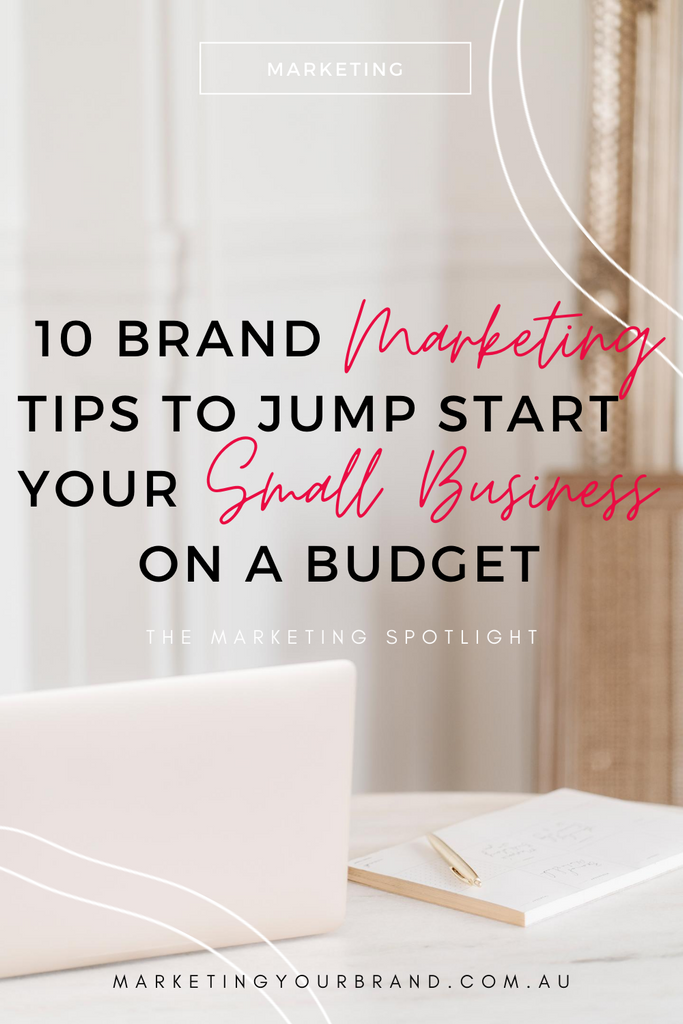 10 Brand Marketing Tips To Jump Start Your Small Business On A Budget