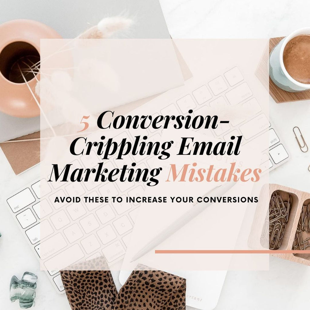 Conversion-cripping email marketing mistakes