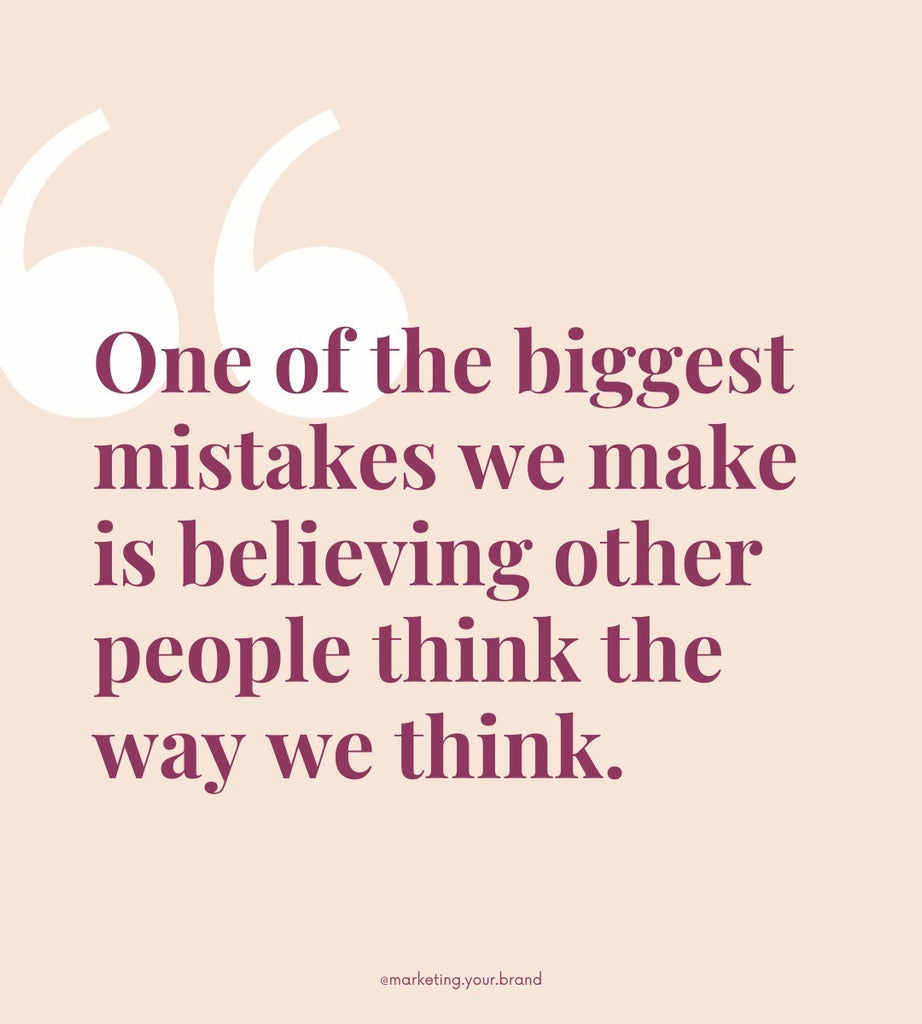 One of the biggest mistakes we make is believing other people think the way we think