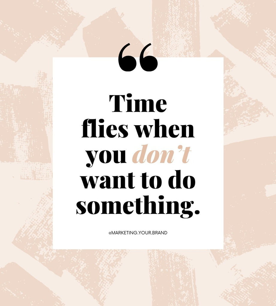 Time flies when you don't want to do something