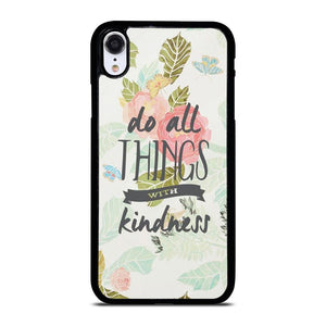DO ALL THINGS WITH KINDNESS QUOTE iPhone XR Hoesje,iphone xr hoesje grip iphone xr hoesje coolblue,DO ALL THINGS WITH KINDNESS QUOTE iPhone XR Hoesje