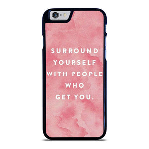 SURROUND YOURSELFWITH PEOPLE QUOTE iPhone 6 / 6S hoesje