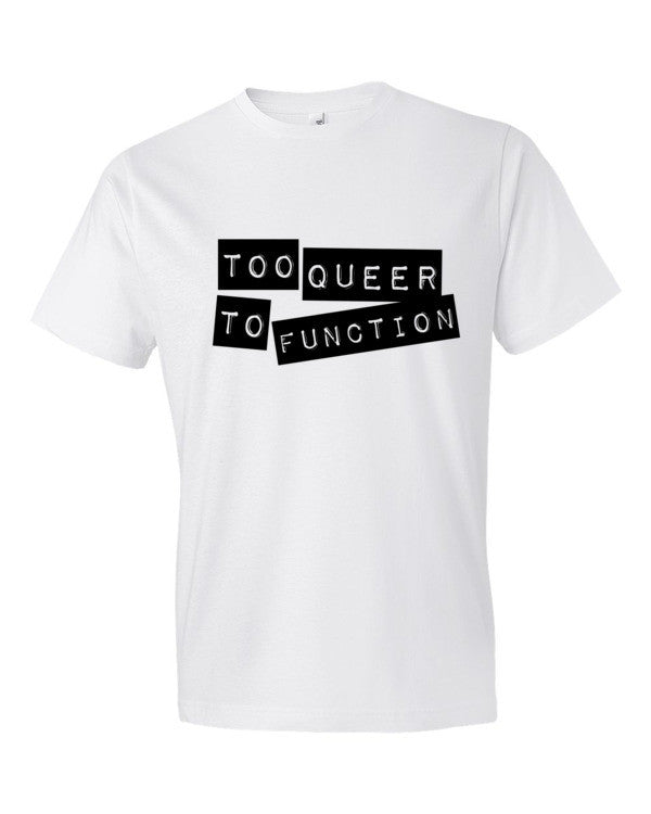 Too Queer To Function Tee - BOBO ACADEMY -  - LGBTQ - PRIDE - APPAREL - 1