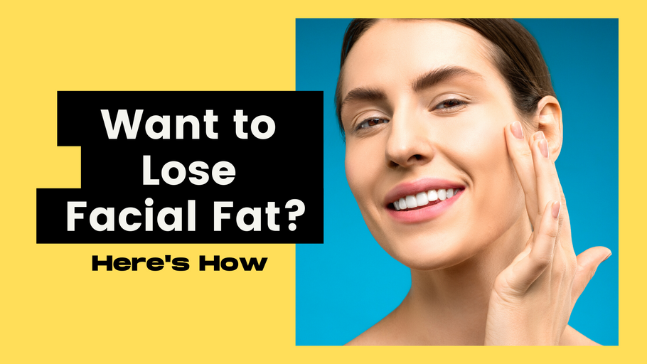 Want to Lose Facial Fat? Here's How