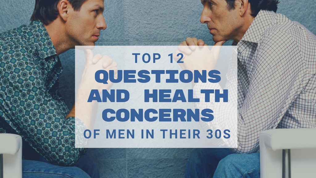Top 12 Questions and Health Concerns of Men in Their 30s