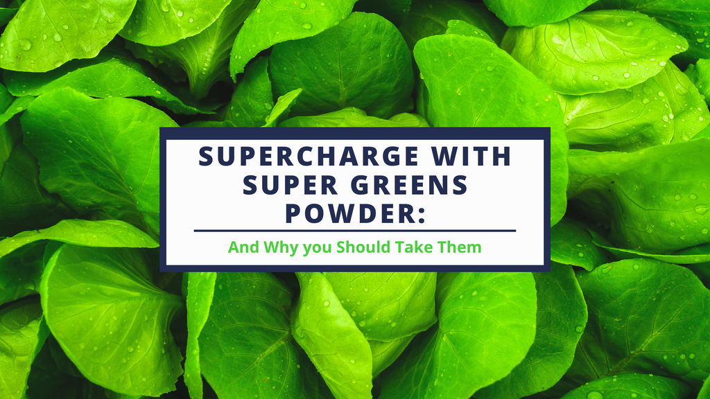 Supercharge with Super Greens Powder Why you Should Take Them