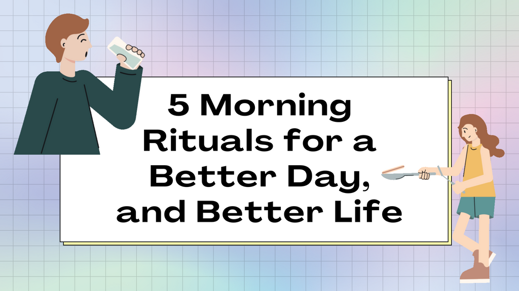 5 Morning Rituals for a Better Day, and Better Life