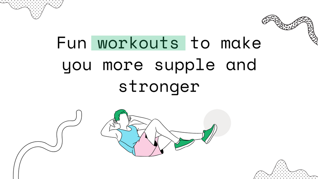 Fun workouts to make you more supple and stronger