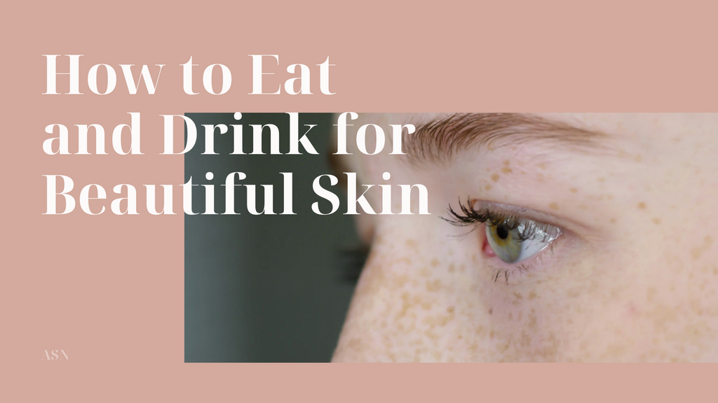 How to Eat and Drink for Beautiful Skin