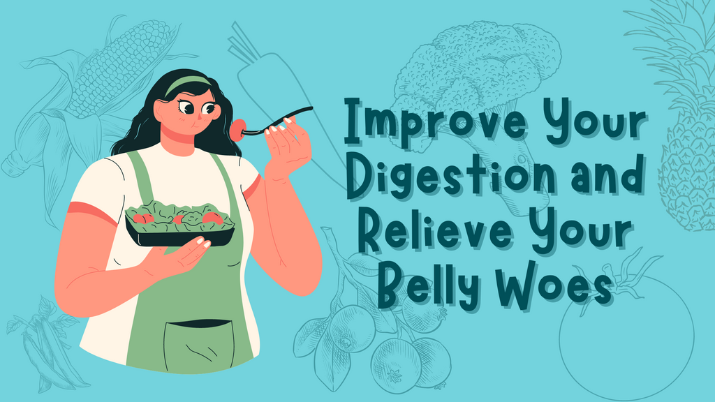 Improve Your Digestion and Relieve Your Belly Woes