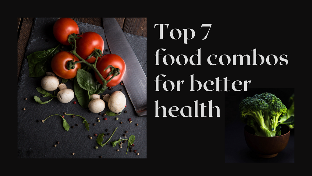 Top 7 food combos for better health