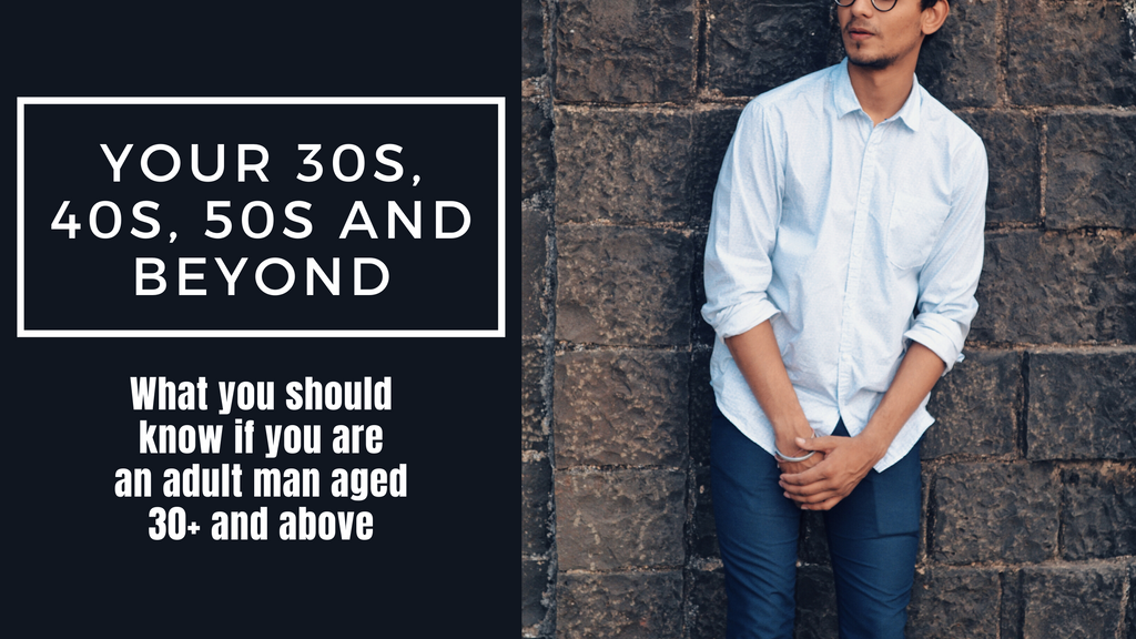 What you should know if you are an adult man aged 30+ and above