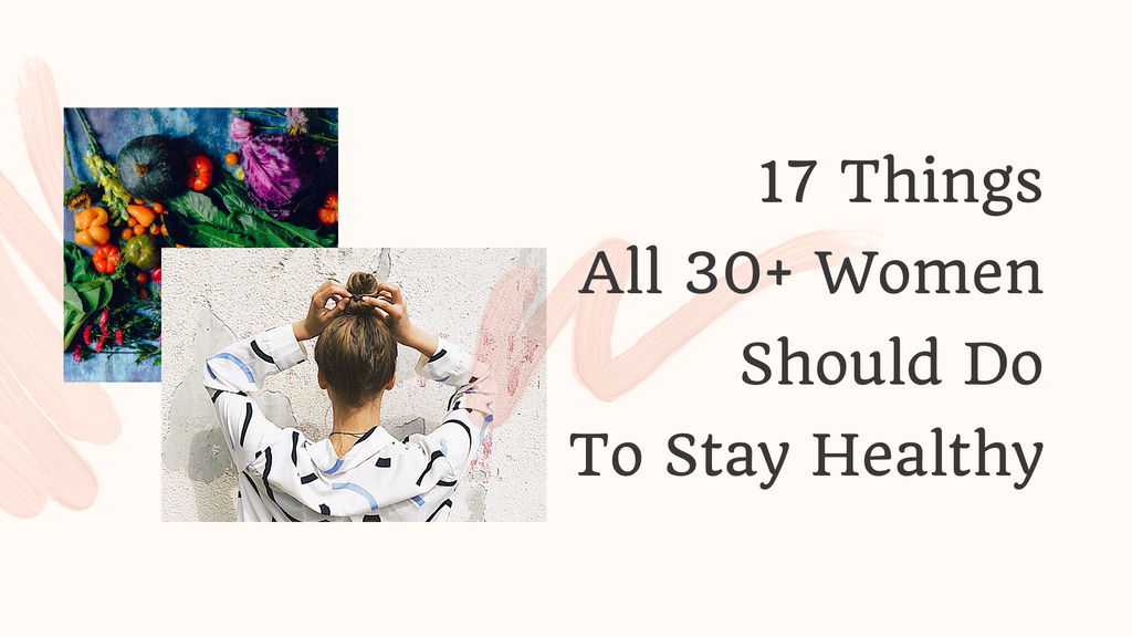17 Things All 30+ Women Should Do To Stay Healthy