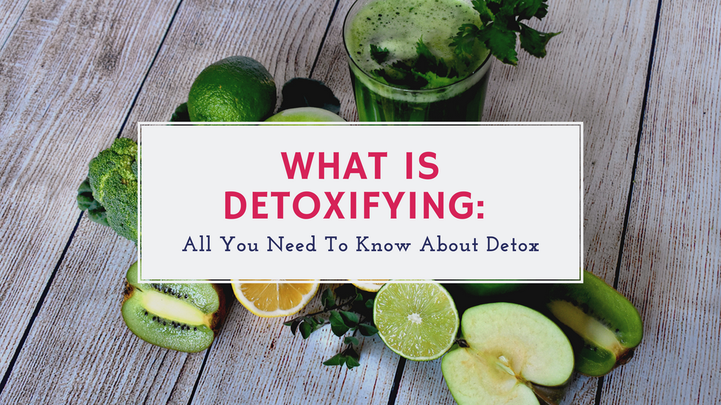 What is Detoxifying All You Need To Know About Detox