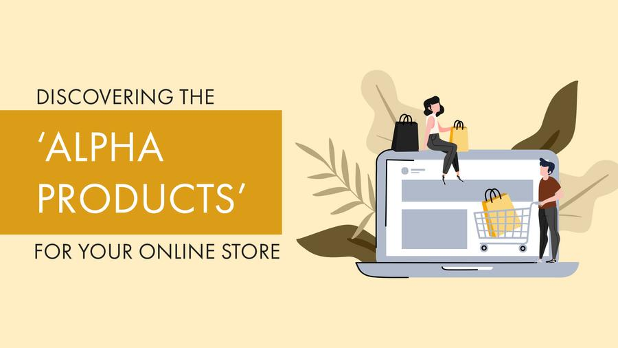 Discovering the 'Alpha Products' for your Online Store