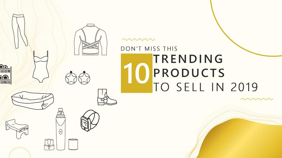 Don't Miss This 10 Trending Products to Sell in 2019