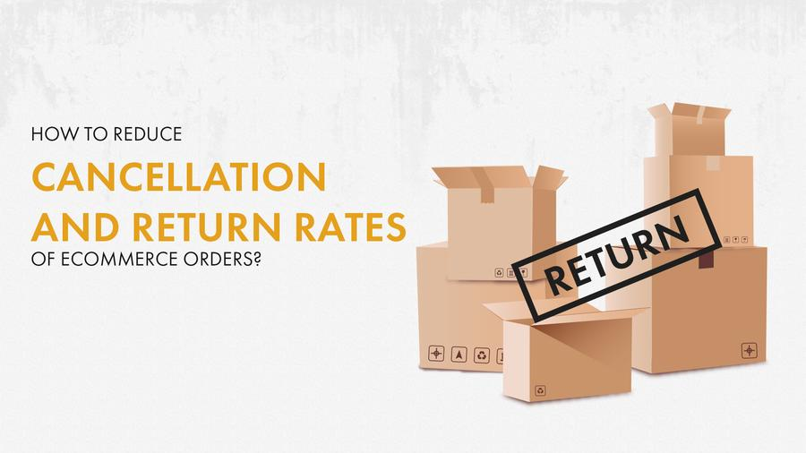 8 Easy Ways you can Reduce Order Returns & Cancellations