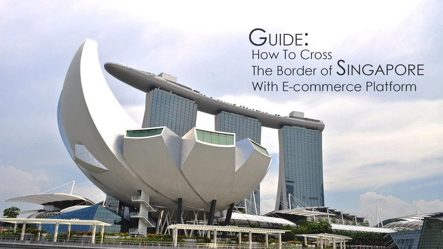 Guide: How To Cross The Border of Singapore With E-commerce Platform