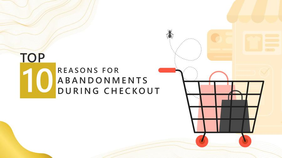 Top 10 Reasons for Abandonment During Checkout