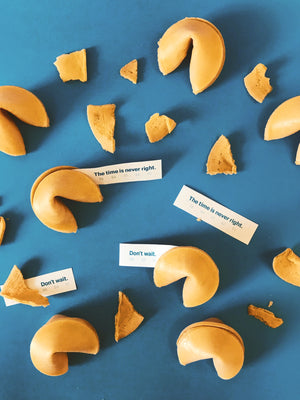 fortune cookies: The time is never right. Don't wait. Courtesy of Burst