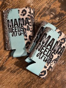 Mama Needs A Drink Koozie