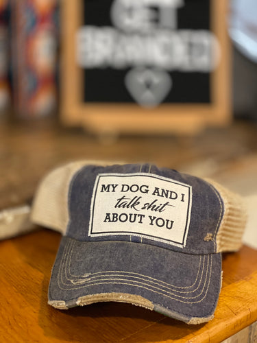 My Dog & I Talk Sh!t About You Vintage Hat