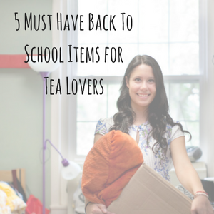 5 Must Have Back To School Items for Tea Lovers