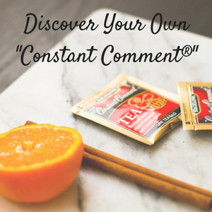 "Discover Your Own ""Constant Comment®"""