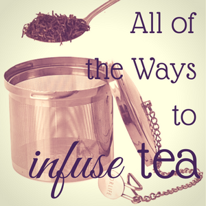 All of The Ways to Infuse Tea