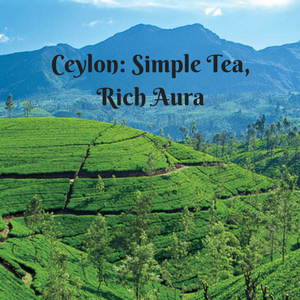 Ceylon: A Simple Tea, Rich Aura