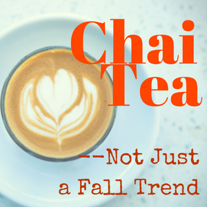 Chai Tea- Not Just the New Fall Trend