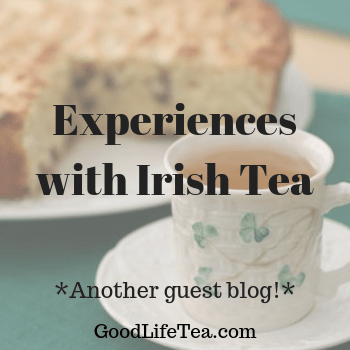 New Experiences with Irish Tea!
