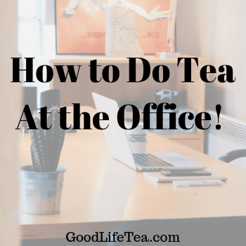 How To Do Tea At the Office!