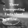 Three Unsuspecting Facts About Tea!