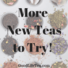 More New Teas to Try!