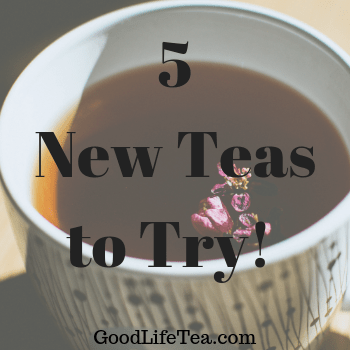 Five New Teas To Try!